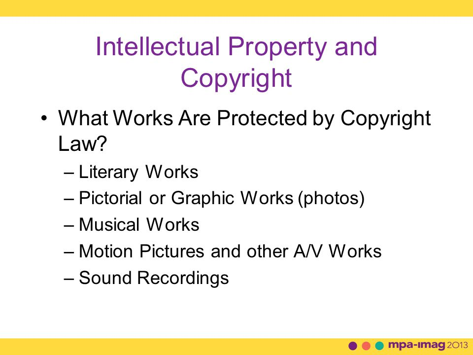 Intellectual Property and Copyright What Works Are Protected by Copyright Law.