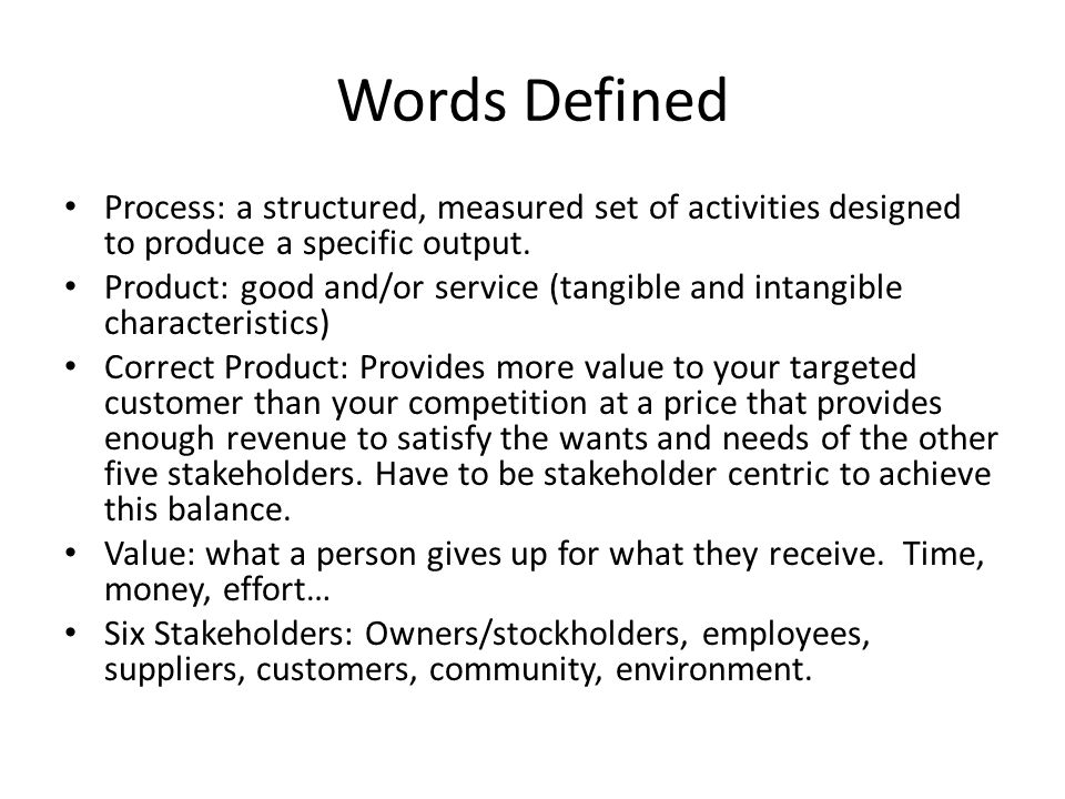 Words Defined Process: a structured, measured set of activities designed to produce a specific output.