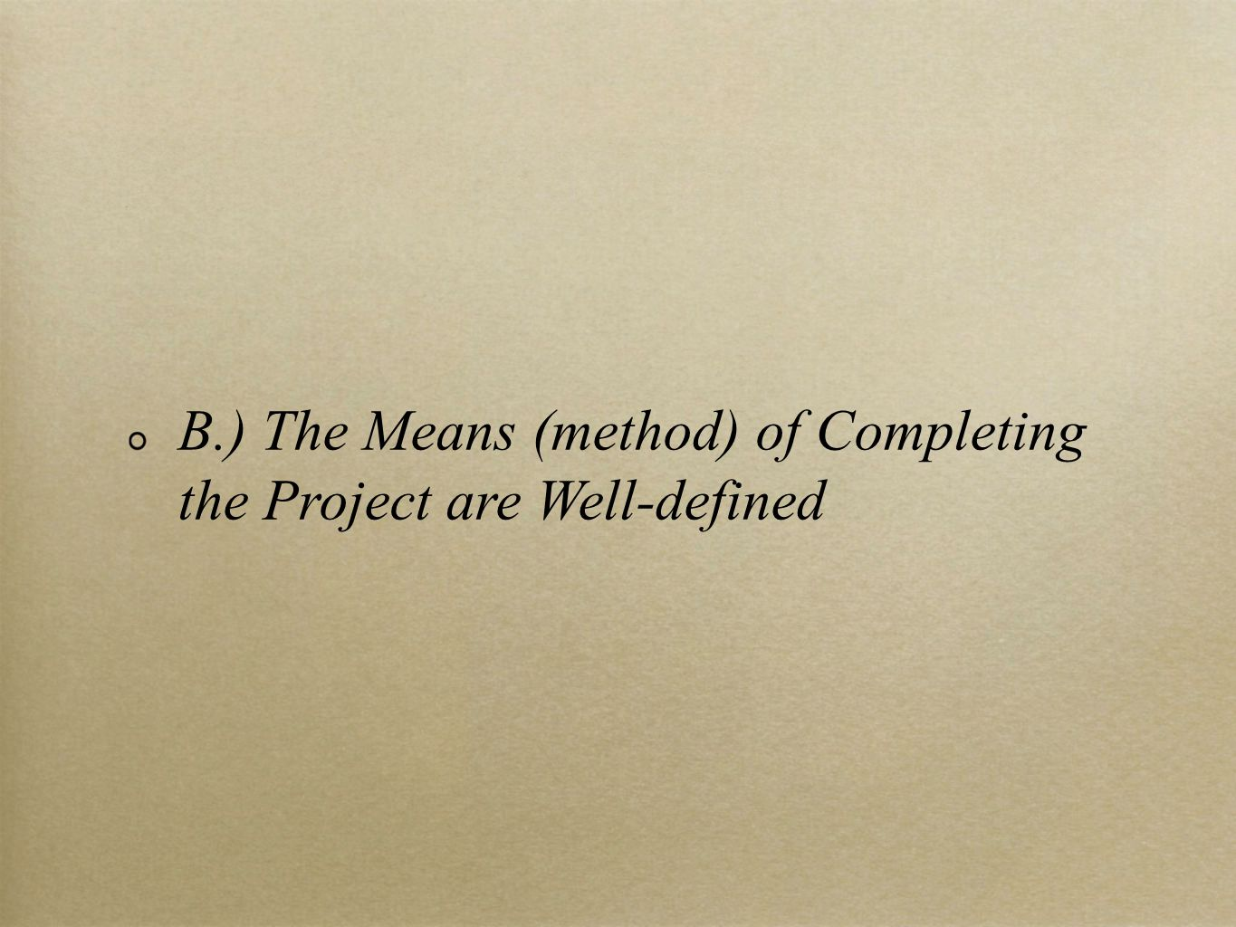 B.) The Means (method) of Completing the Project are Well-defined