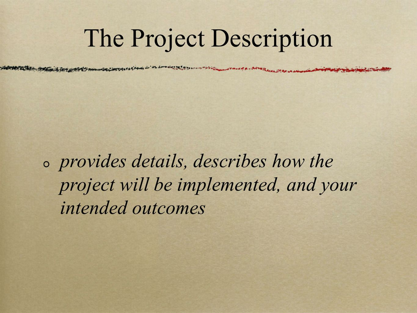 The Project Description provides details, describes how the project will be implemented, and your intended outcomes