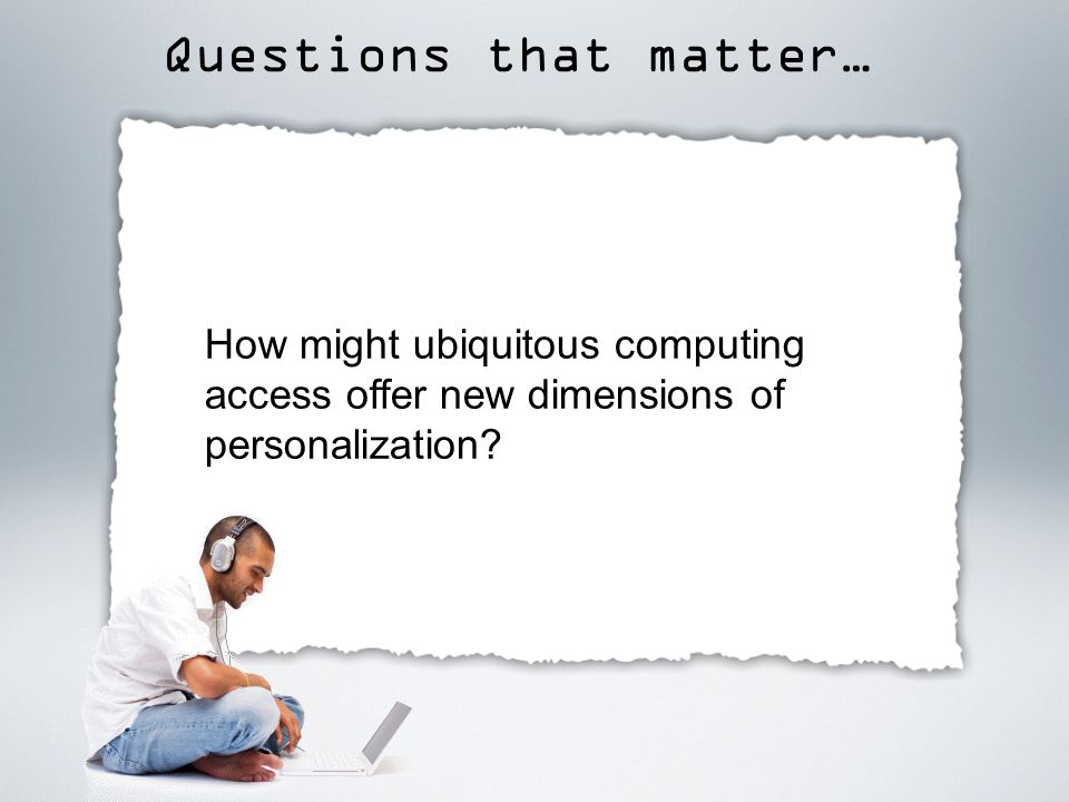 How might ubiquitous computing access offer new dimensions of personalization.