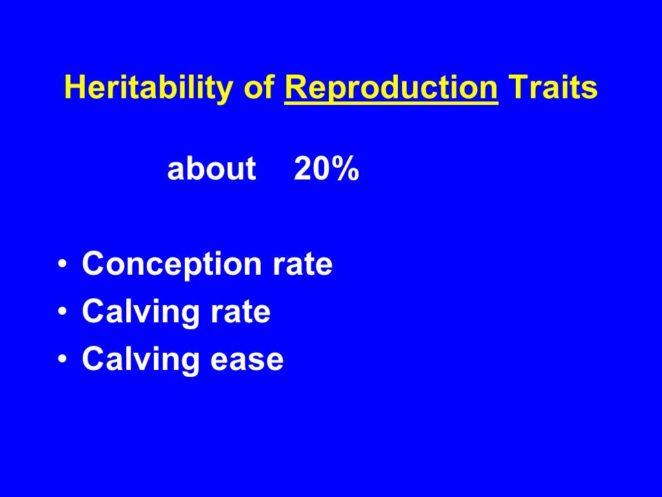 Heritability of Reproduction Traits about 20% Conception rate Calving rate Calving ease