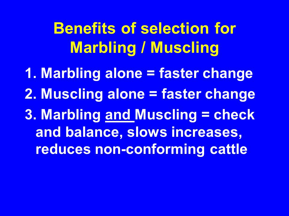 Benefits of selection for Marbling / Muscling 1. Marbling alone = faster change 2.