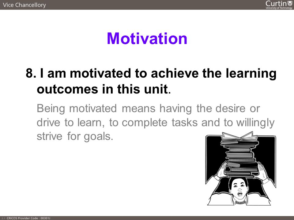 Motivation 8. I am motivated to achieve the learning outcomes in this unit.