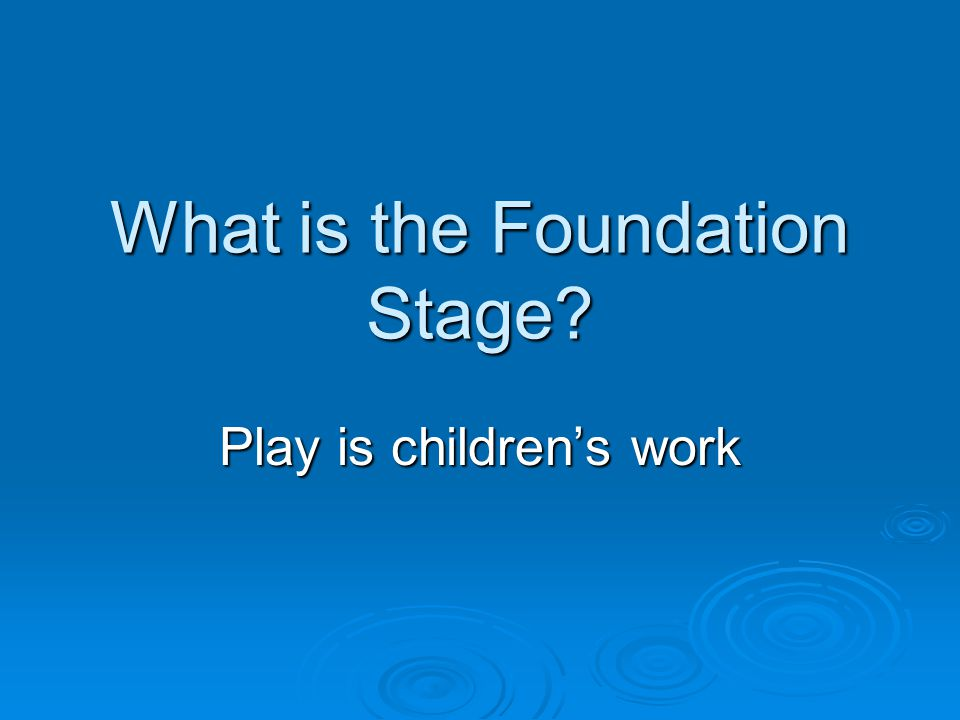 What is the Foundation Stage Play is children's work