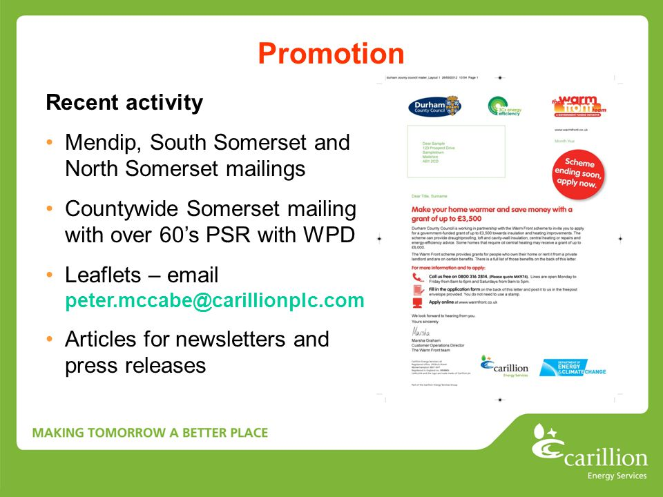 Promotion Recent activity Mendip, South Somerset and North Somerset mailings Countywide Somerset mailing with over 60's PSR with WPD Leaflets – email peter.mccabe@carillionplc.com Articles for newsletters and press releases