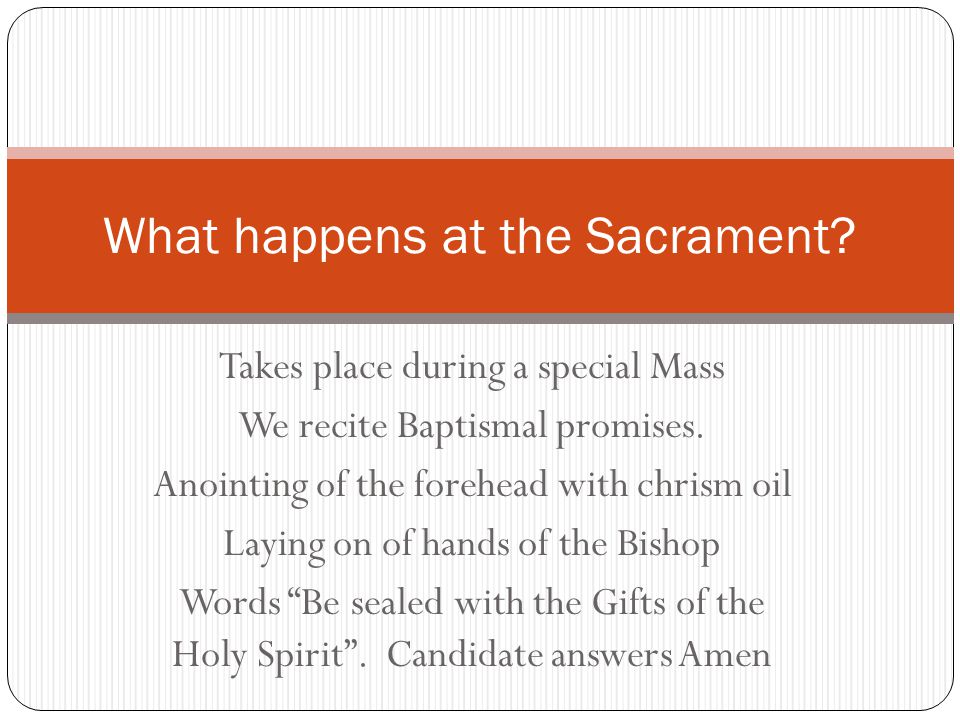 Takes place during a special Mass We recite Baptismal promises.