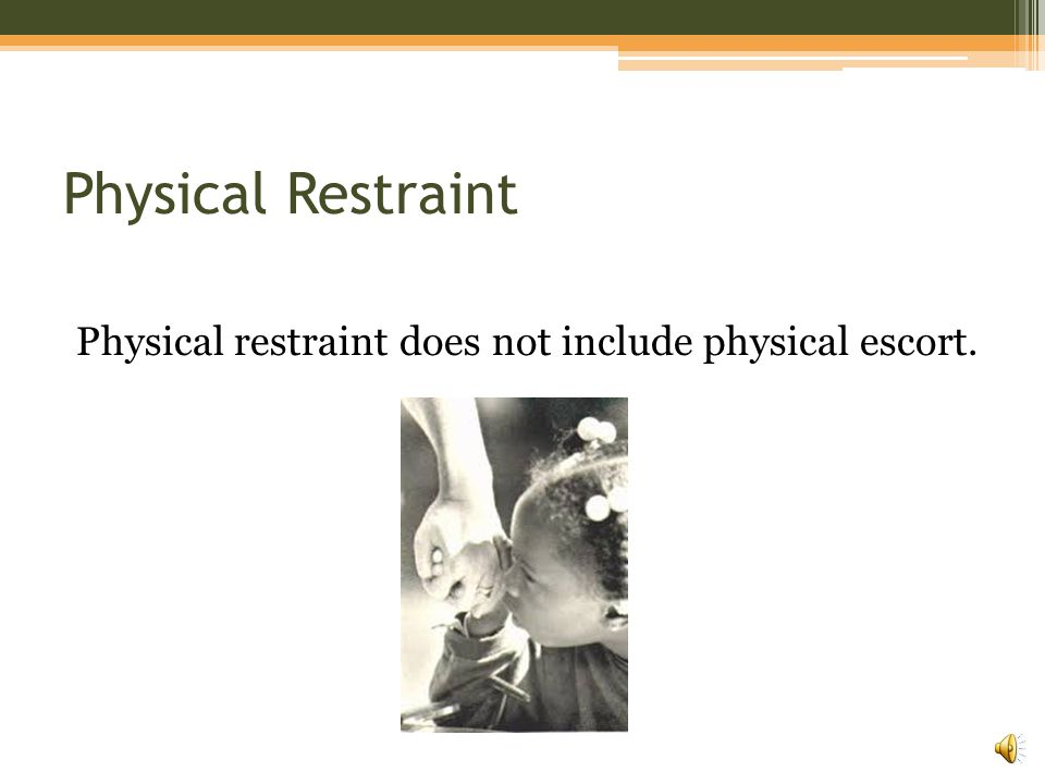 Definition of Restraint Physical restraint is the use of bodily force to substantially limit a student's movement.