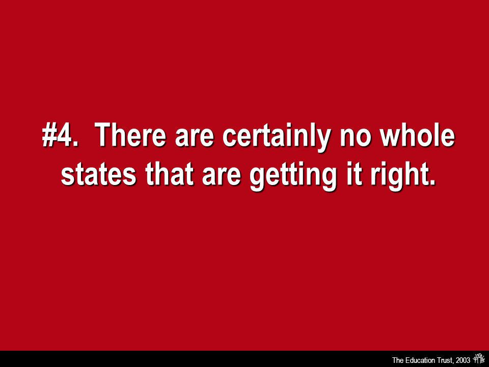 The Education Trust, 2003 #4. There are certainly no whole states that are getting it right.