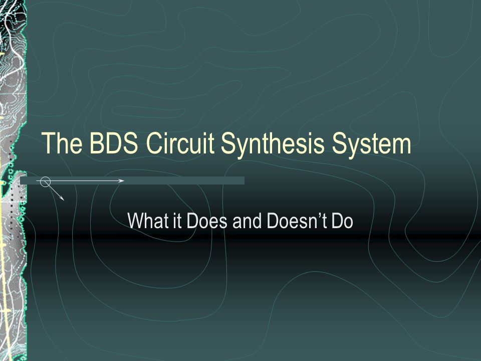 The BDS Circuit Synthesis System What it Does and Doesn't Do