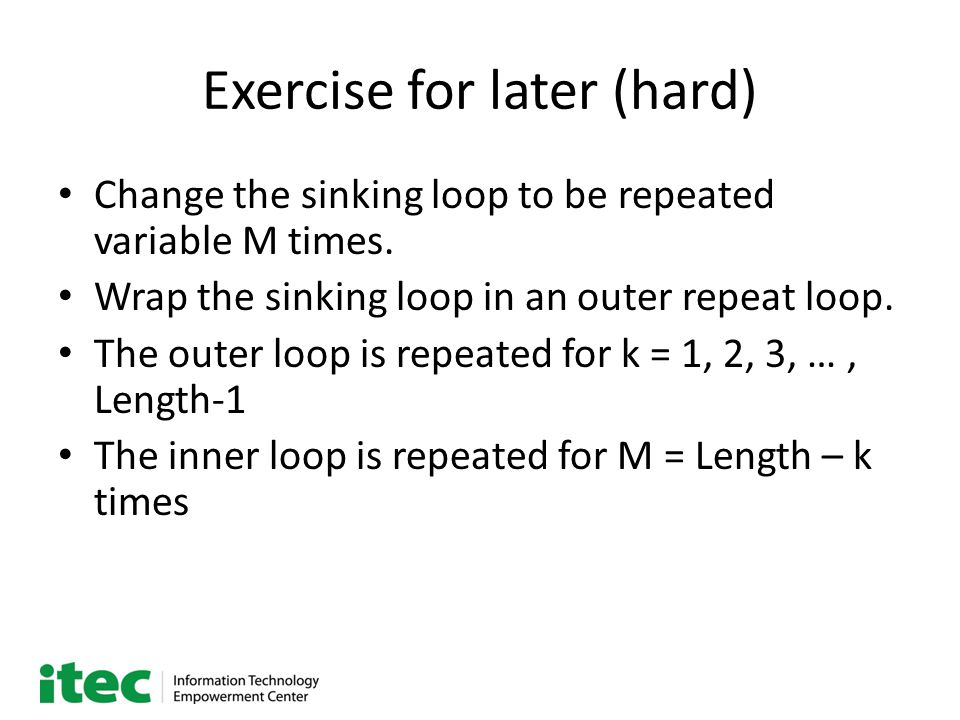 Exercise for later (hard) Change the sinking loop to be repeated variable M times.