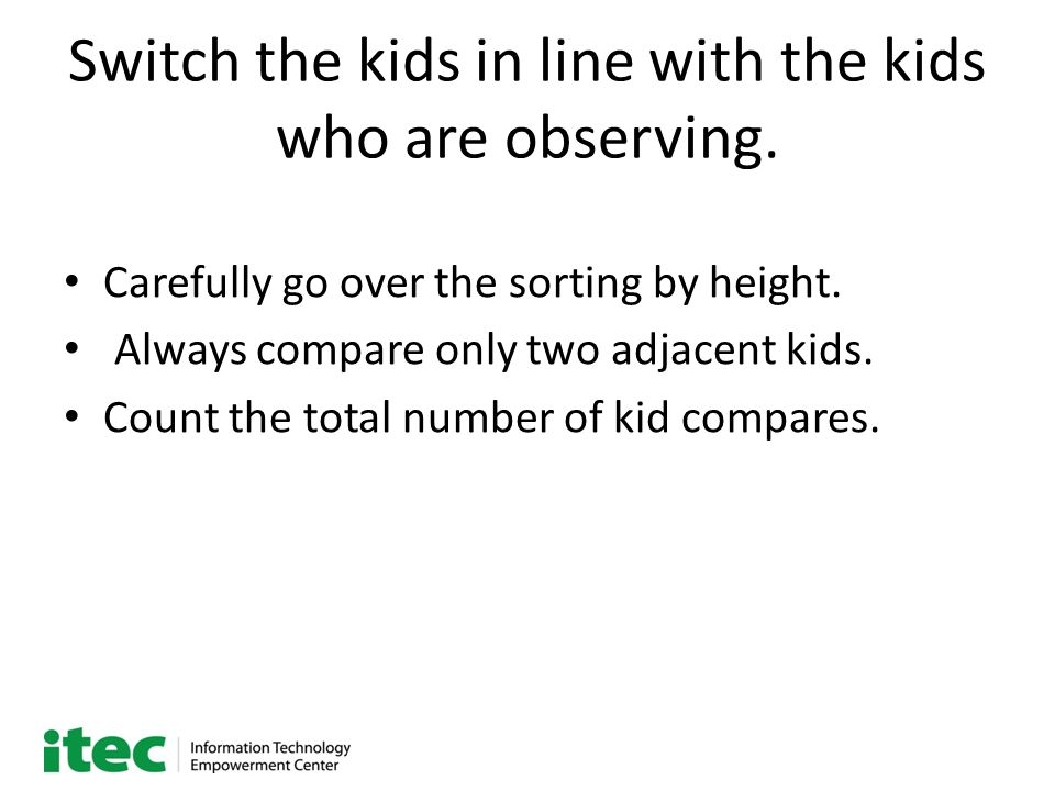 Switch the kids in line with the kids who are observing.