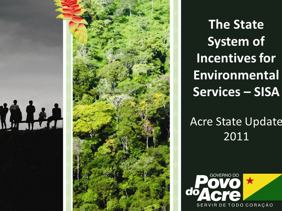 The State System of Incentives for Environmental Services – SISA Acre State Update 2011