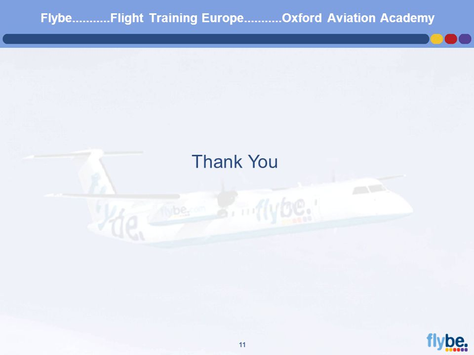 A4 FORMAT Please don't change page set up to A3, print to A3 paper and fit to scale 11 Flybe...........Flight Training Europe...........Oxford Aviation Academy Thank You