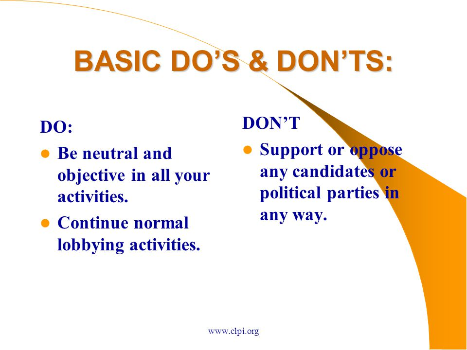 www.clpi.org BASIC DO'S & DON'TS: DO: Be neutral and objective in all your activities.
