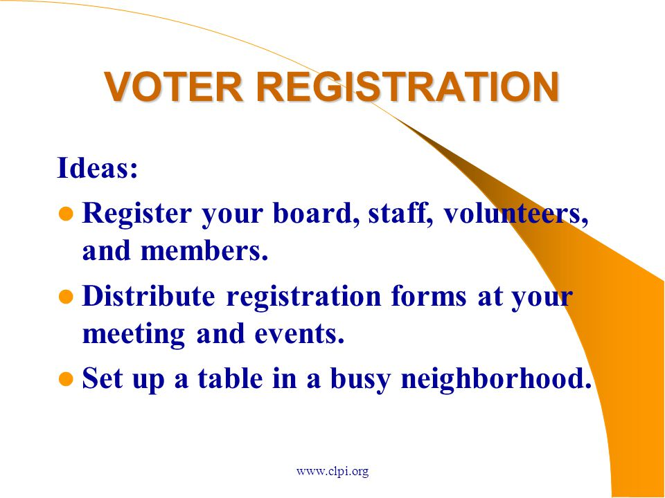 www.clpi.org VOTER REGISTRATION Ideas: Register your board, staff, volunteers, and members.