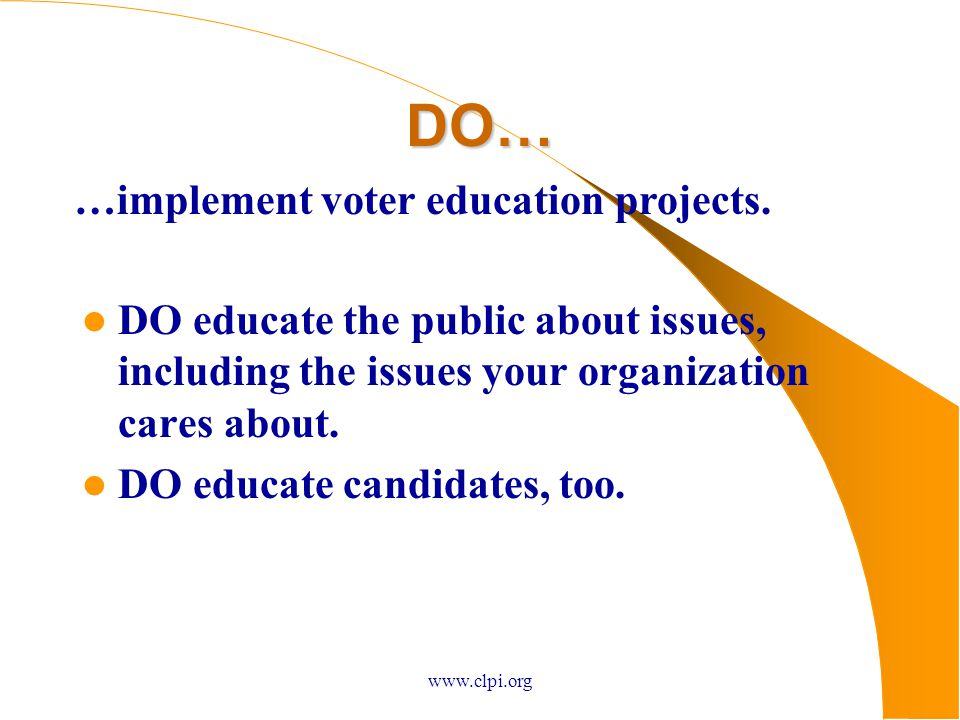 www.clpi.org DO… DO educate the public about issues, including the issues your organization cares about.