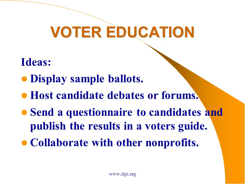 www.clpi.org VOTER EDUCATION Ideas: Display sample ballots.