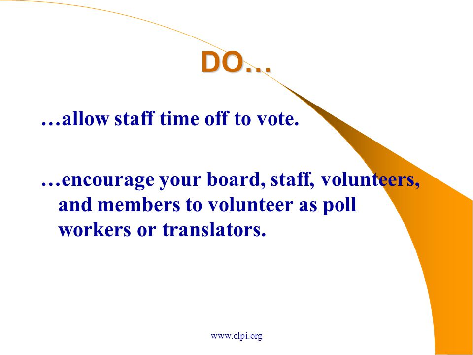 www.clpi.org DO… …allow staff time off to vote.