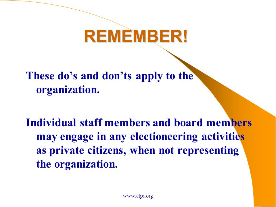 www.clpi.org REMEMBER. These do's and don'ts apply to the organization.