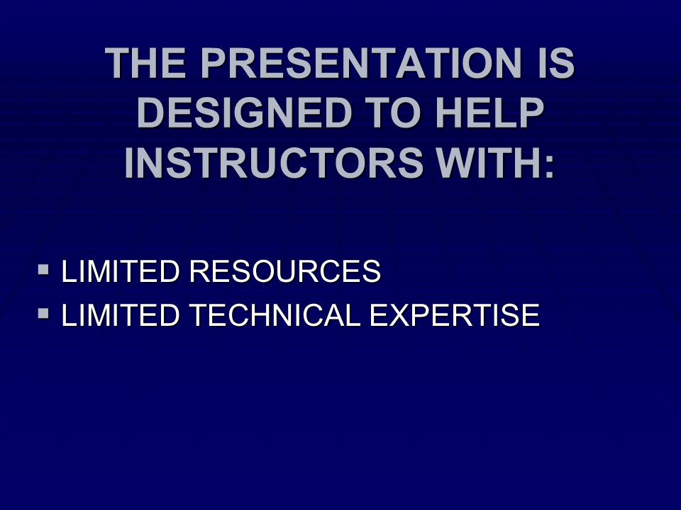 THE PRESENTATION IS DESIGNED TO HELP INSTRUCTORS WITH:  LIMITED RESOURCES  LIMITED TECHNICAL EXPERTISE
