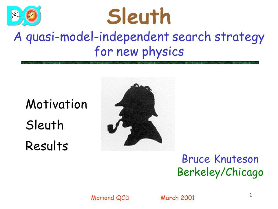 1 Sleuth A quasi-model-independent search strategy for new physics Bruce Knuteson Berkeley/Chicago Motivation Sleuth Results Moriond QCDMarch 2001