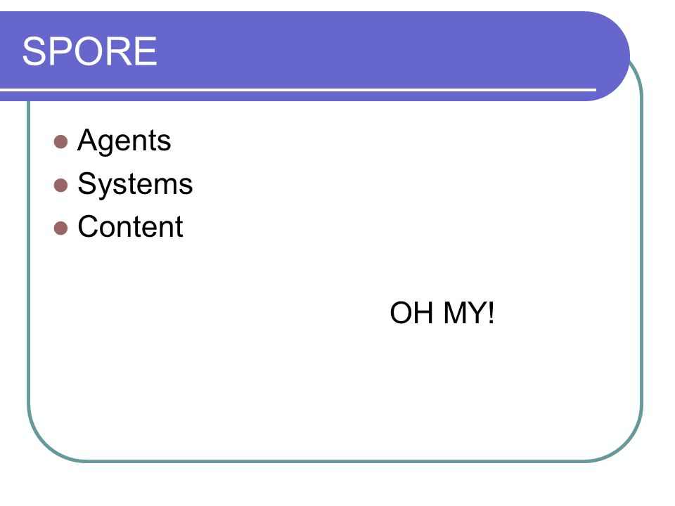 SPORE Agents Systems Content OH MY!