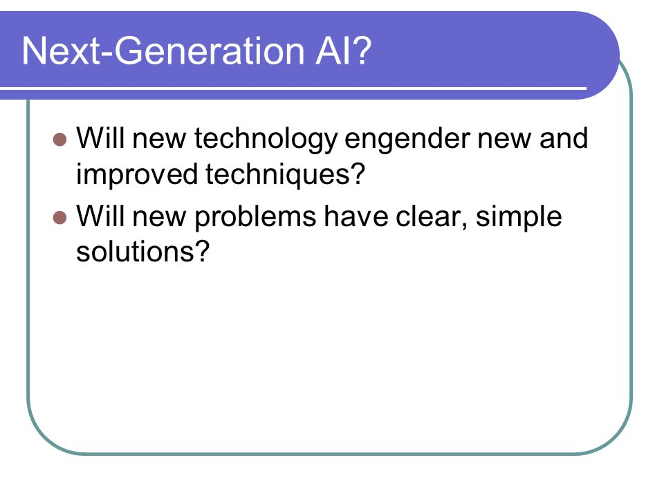 Next-Generation AI. Will new technology engender new and improved techniques.