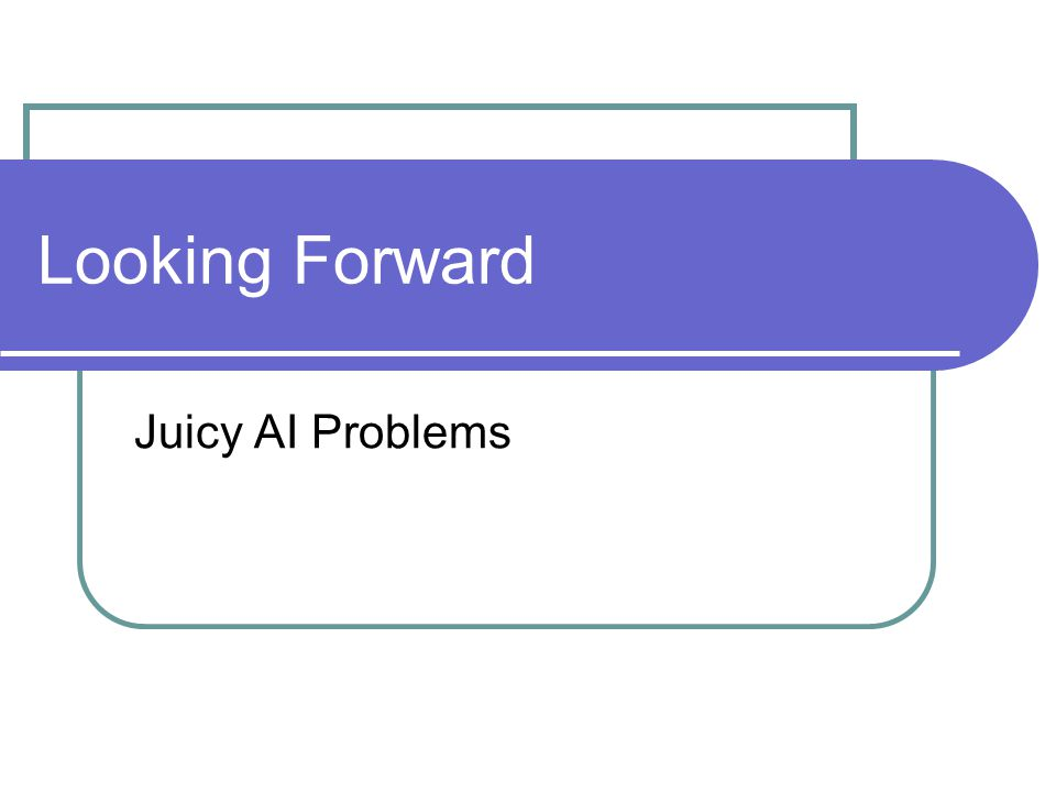 Looking Forward Juicy AI Problems