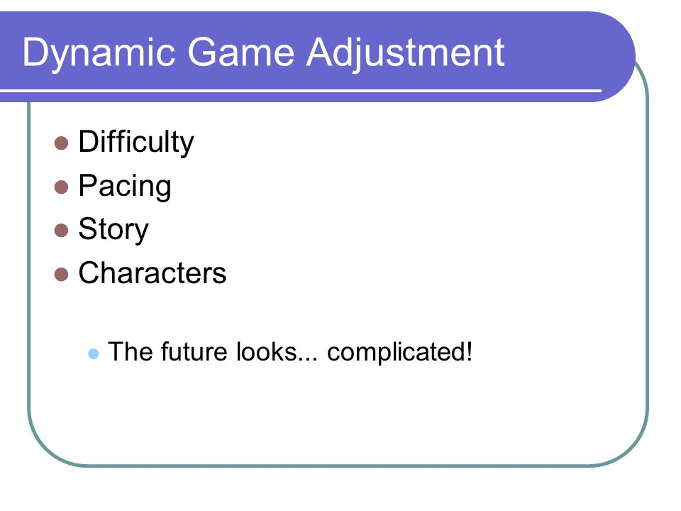 Dynamic Game Adjustment Difficulty Pacing Story Characters The future looks... complicated!