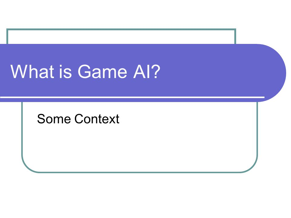 What is Game AI Some Context