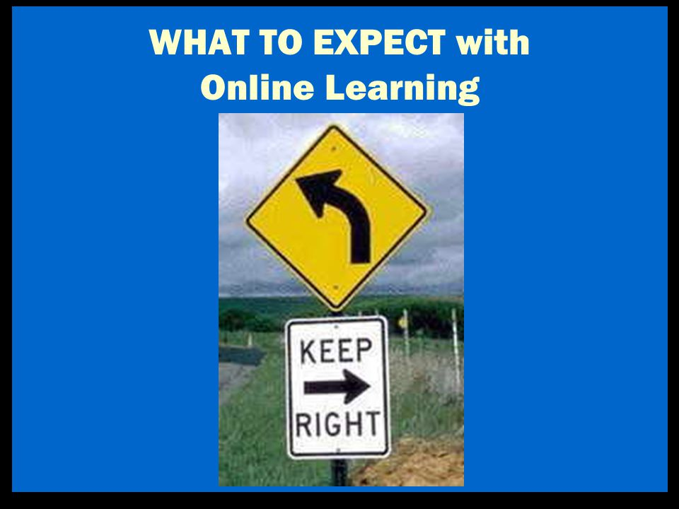 WHAT TO EXPECT with Online Learning