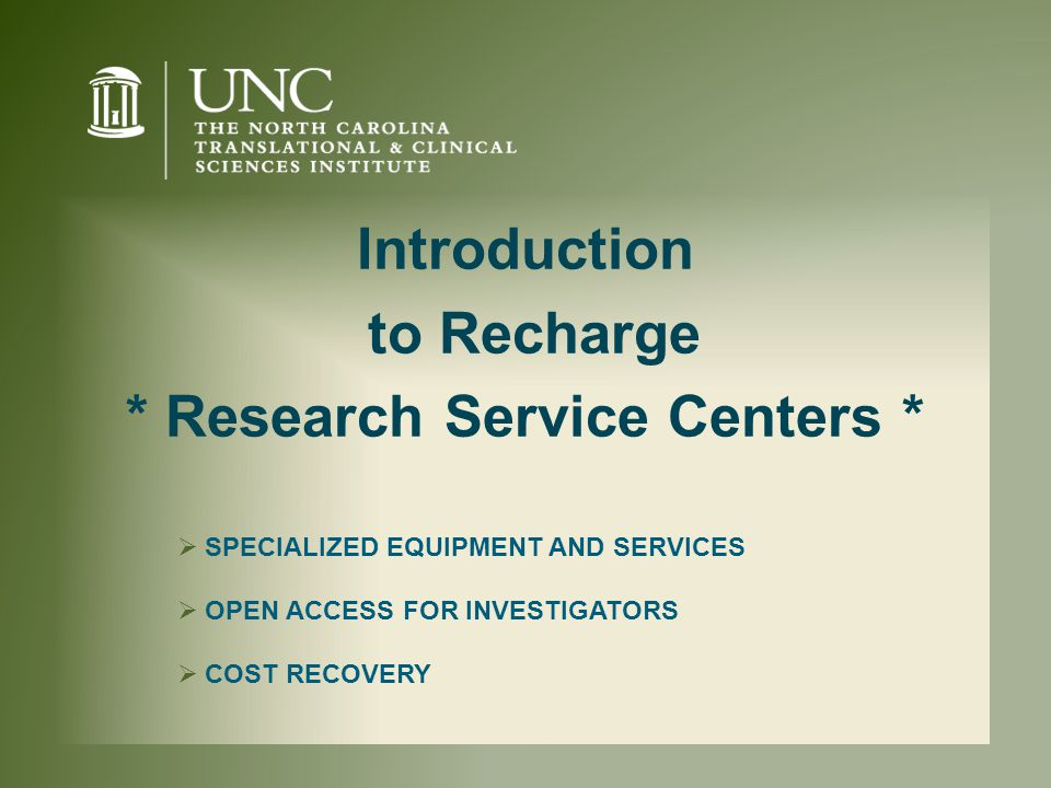 Introduction to Recharge * Research Service Centers *  SPECIALIZED EQUIPMENT AND SERVICES  OPEN ACCESS FOR INVESTIGATORS  COST RECOVERY