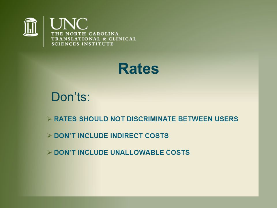 Rates  RATES SHOULD NOT DISCRIMINATE BETWEEN USERS  DON'T INCLUDE INDIRECT COSTS  DON'T INCLUDE UNALLOWABLE COSTS Don'ts: