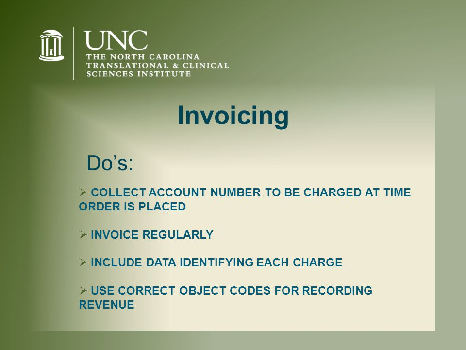 Invoicing  COLLECT ACCOUNT NUMBER TO BE CHARGED AT TIME ORDER IS PLACED  INVOICE REGULARLY  INCLUDE DATA IDENTIFYING EACH CHARGE  USE CORRECT OBJECT CODES FOR RECORDING REVENUE Do's: