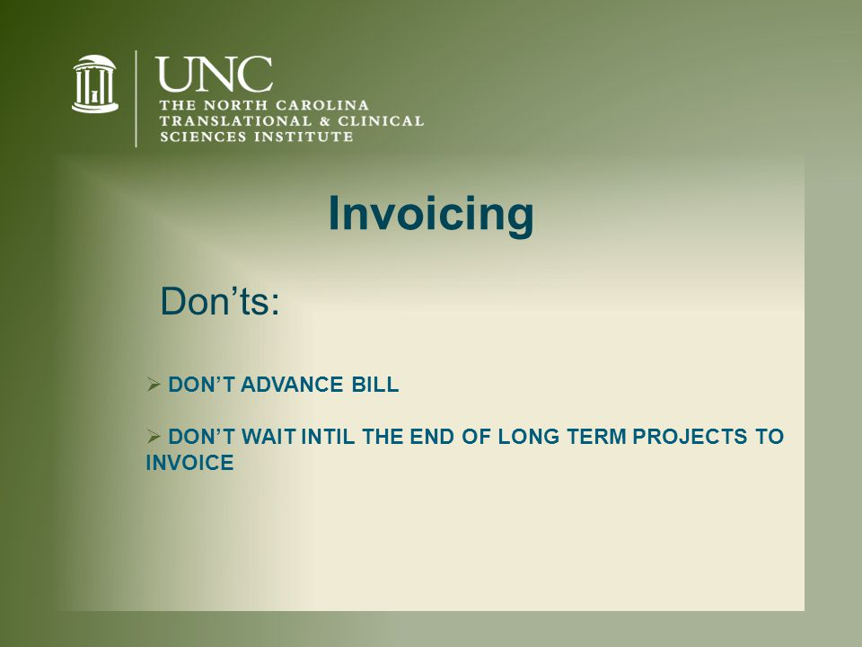 Invoicing  DON'T ADVANCE BILL  DON'T WAIT INTIL THE END OF LONG TERM PROJECTS TO INVOICE Don'ts: