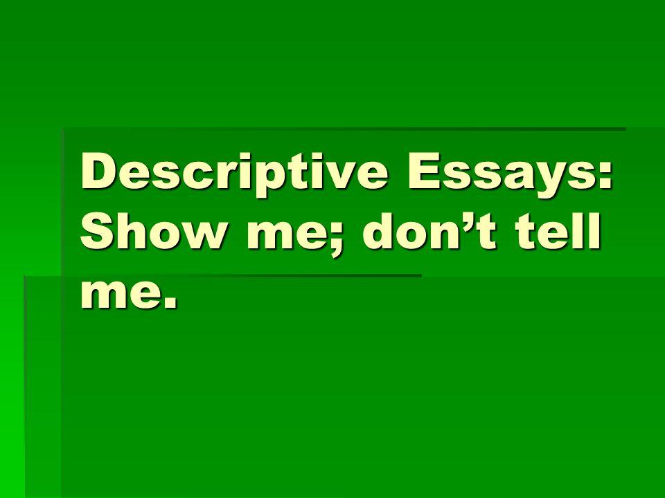 descriptive essays show me dont tell me descriptive essay