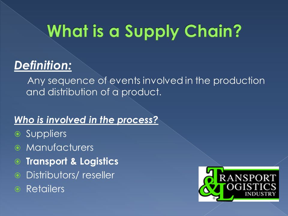 Definition: Any sequence of events involved in the production and distribution of a product.