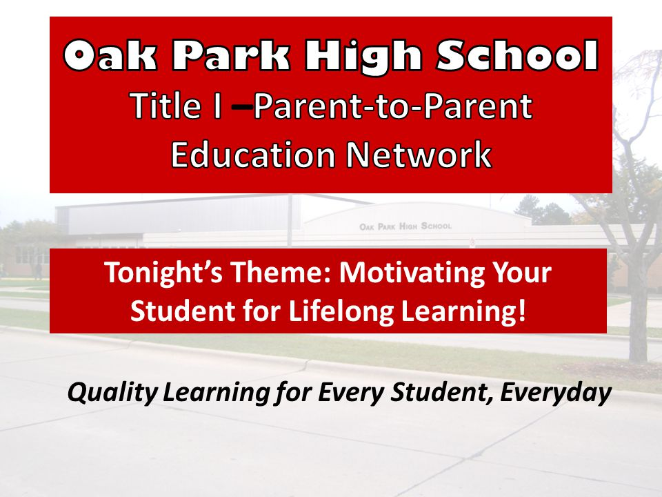 Quality Learning for Every Student, Everyday Tonight's Theme: Motivating Your Student for Lifelong Learning!