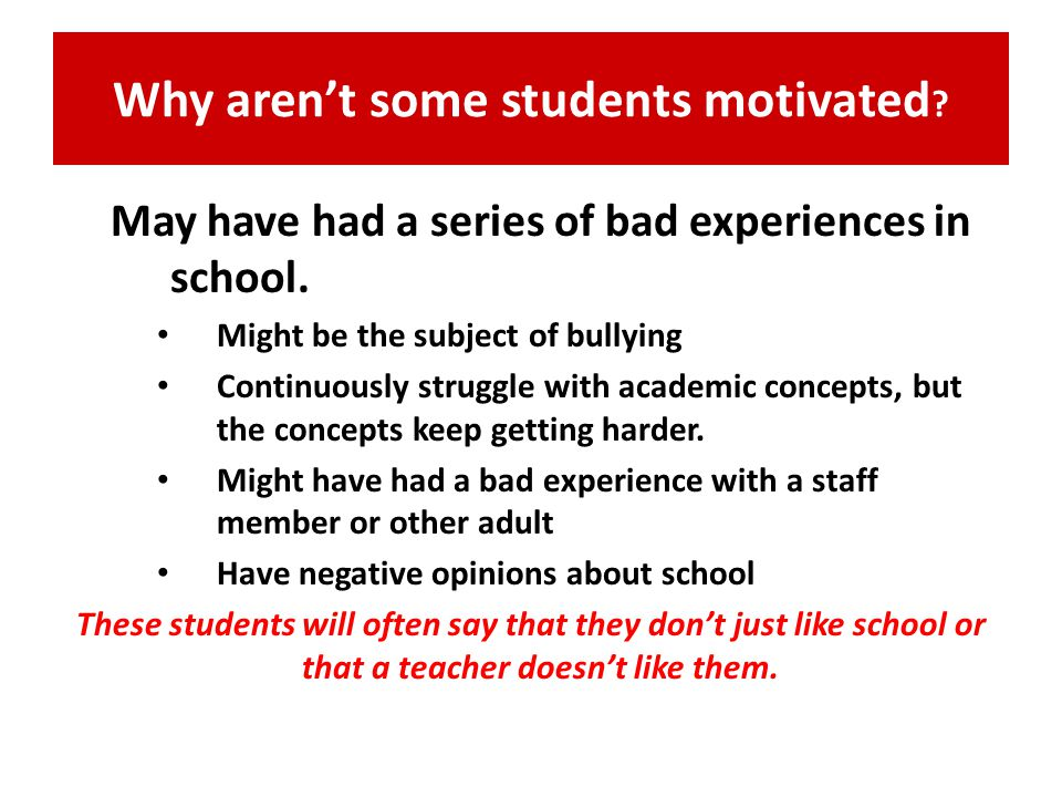 Why aren't some students motivated . May have had a series of bad experiences in school.