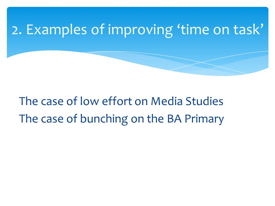 The case of low effort on Media Studies The case of bunching on the BA Primary 2.