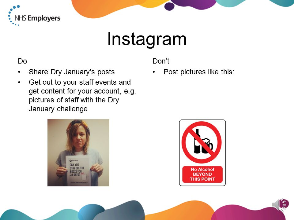 Pinterest Do Post pictures that link onto further information about Dry January – preferably to http://www.dryjanuary.org.uk/ http://www.dryjanuary.org.uk/ Re-pin Dry January content Run a what's your favourite mug board Don't Have nice Dry January content alongside another board which has off-message and off-brand information about alcohol on it.