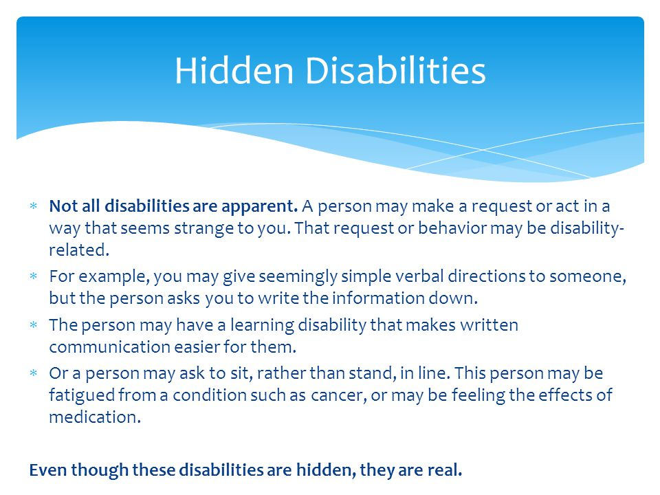 Not all disabilities are apparent.