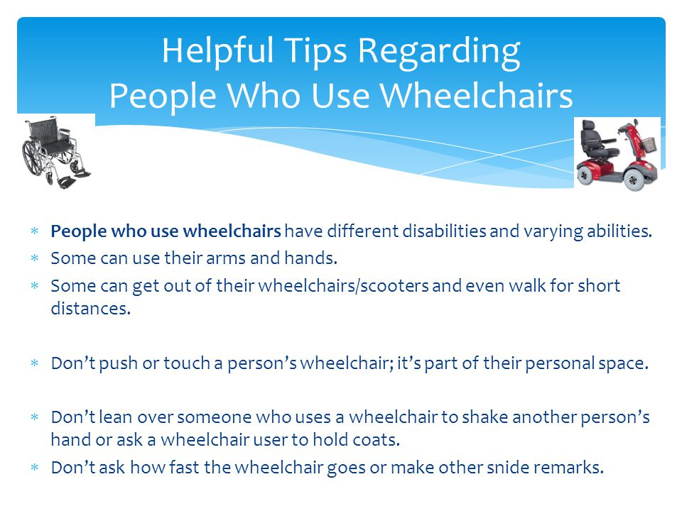  People who use wheelchairs have different disabilities and varying abilities.