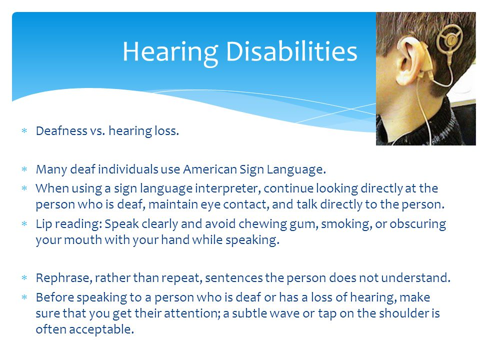  Deafness vs. hearing loss.  Many deaf individuals use American Sign Language.