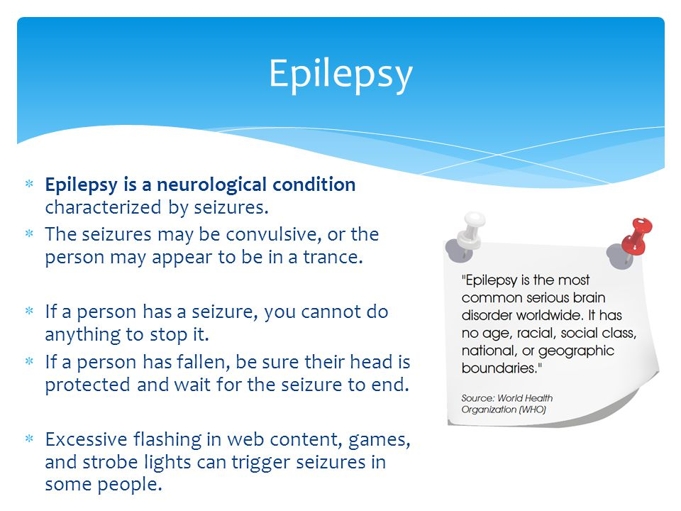  Epilepsy is a neurological condition characterized by seizures.
