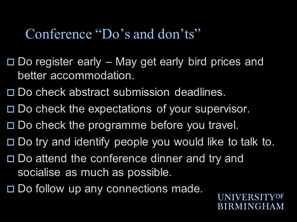 Conference Do's and don'ts  Do register early – May get early bird prices and better accommodation.