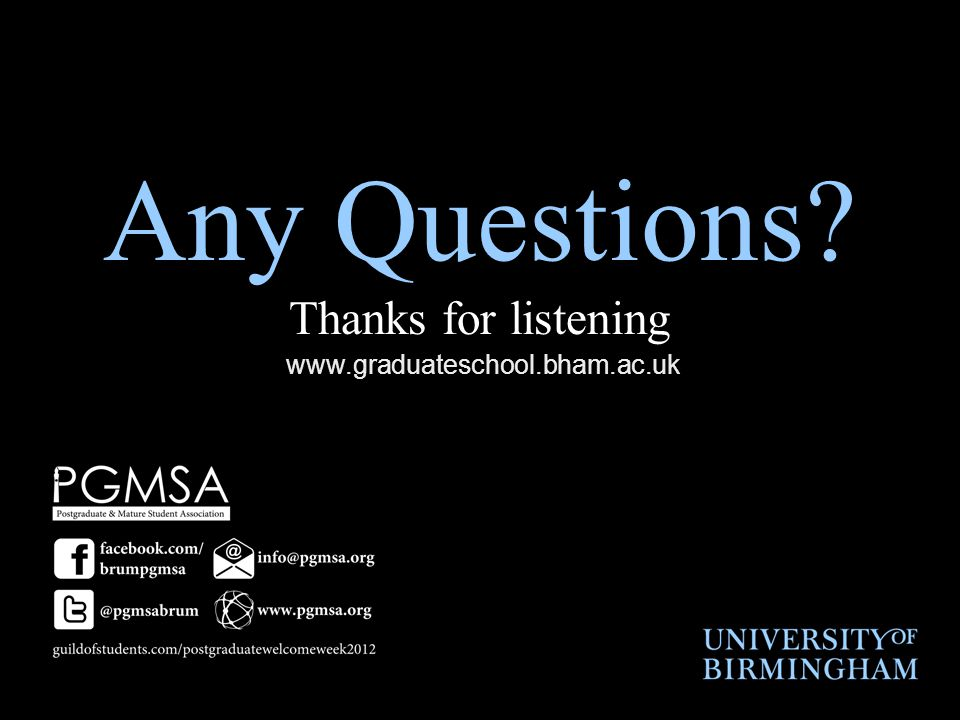 Any Questions Thanks for listening www.graduateschool.bham.ac.uk