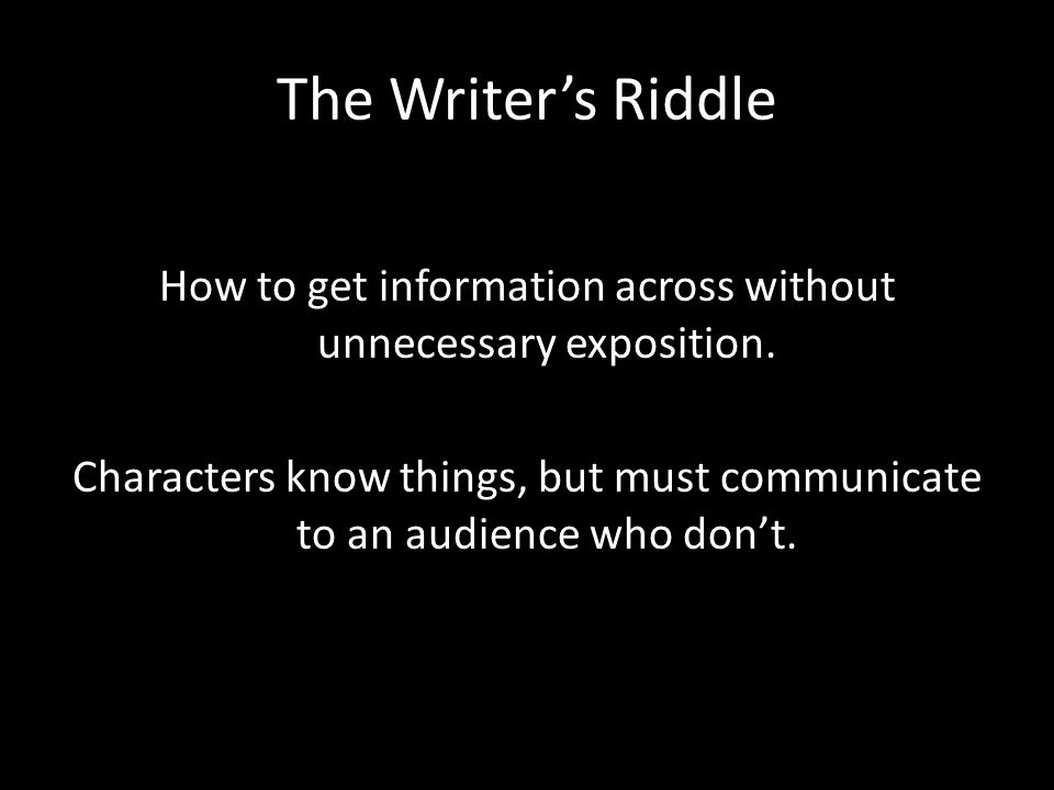 The Writer's Riddle How to get information across without unnecessary exposition.