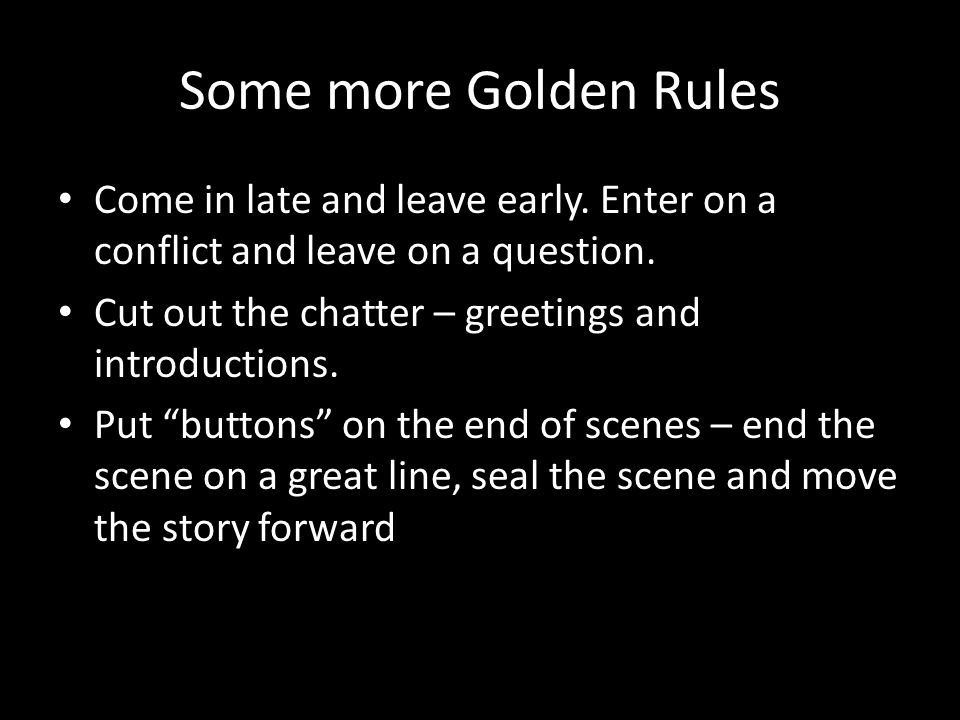 Some more Golden Rules Come in late and leave early.